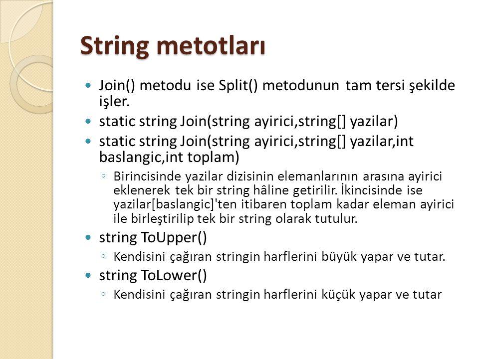 String metotları Join() metodu ise Split() metodunun tam tersi şekilde işler. static string Join(string ayirici,string[] yazilar)